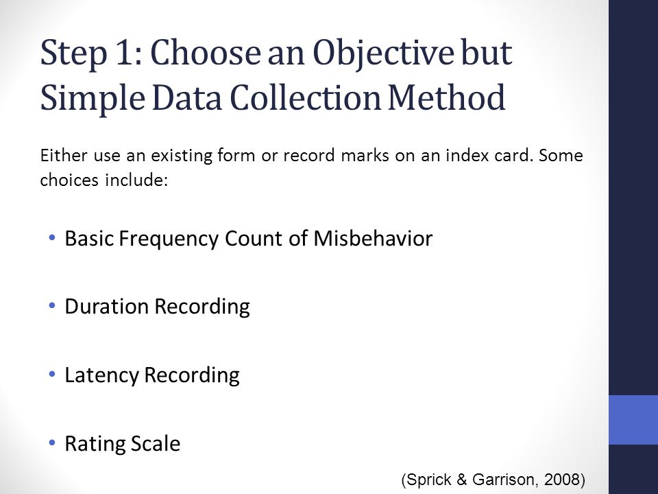 Step 1: Choose an Objective but Simple Data Collection Method Either use an existing form or record marks on an index card. Some choices include: Basi