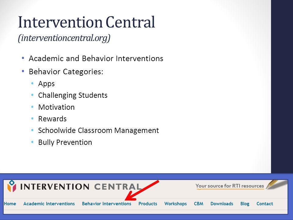 Intervention Central (interventioncentral.org) Academic and Behavior Interventions Behavior Categories: Apps Challenging Students Motivation Rewards S