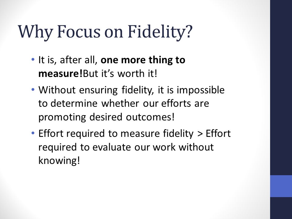 Why Focus on Fidelity? It is, after all, one more thing to measure!But it's worth it! Without ensuring fidelity, it is impossible to determine whether