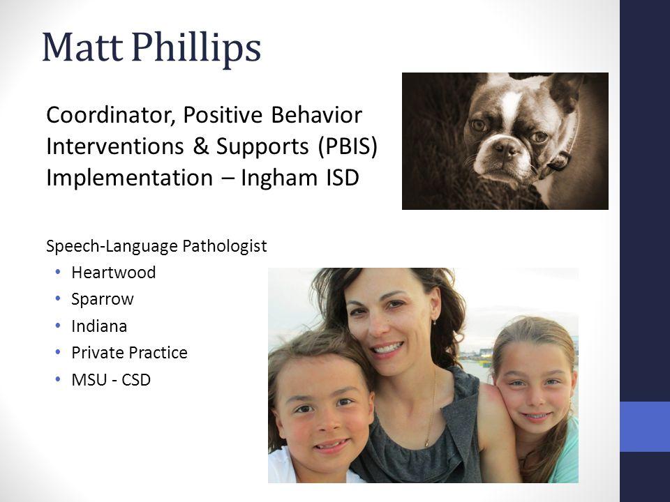 Matt Phillips Coordinator, Positive Behavior Interventions & Supports (PBIS) Implementation – Ingham ISD Speech-Language Pathologist Heartwood Sparrow
