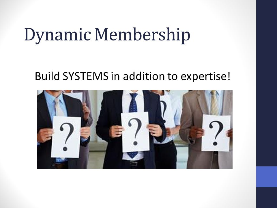 Dynamic Membership Build SYSTEMS in addition to expertise!