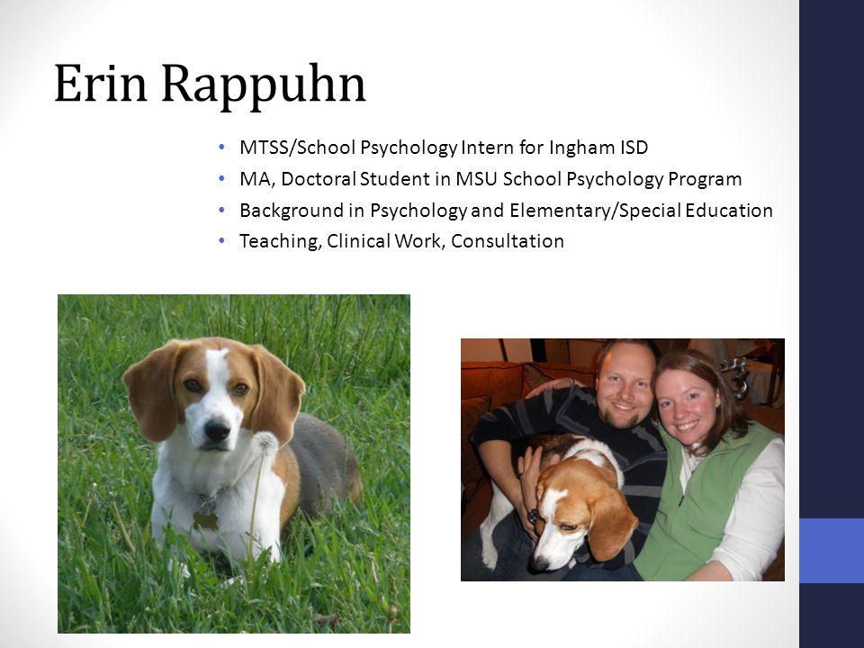 Erin Rappuhn MTSS/School Psychology Intern for Ingham ISD MA, Doctoral Student in MSU School Psychology Program Background in Psychology and Elementar