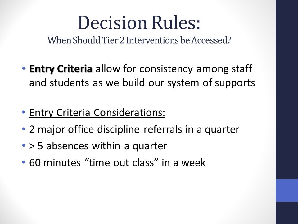 Decision Rules: When Should Tier 2 Interventions be Accessed? Entry Criteria Entry Criteria allow for consistency among staff and students as we build