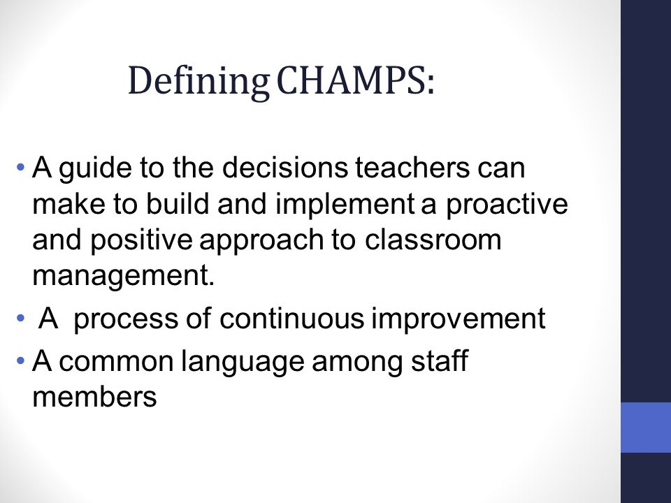 Defining CHAMPS: A guide to the decisions teachers can make to build and implement a proactive and positive approach to classroom management. A proces