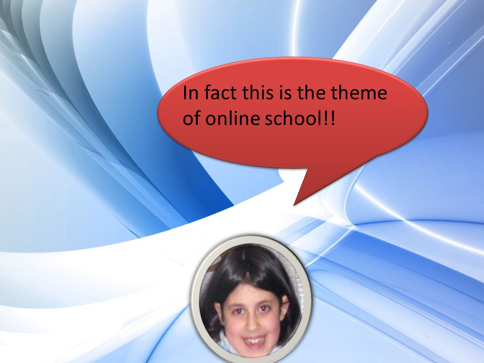 In fact this is the theme of online school!!