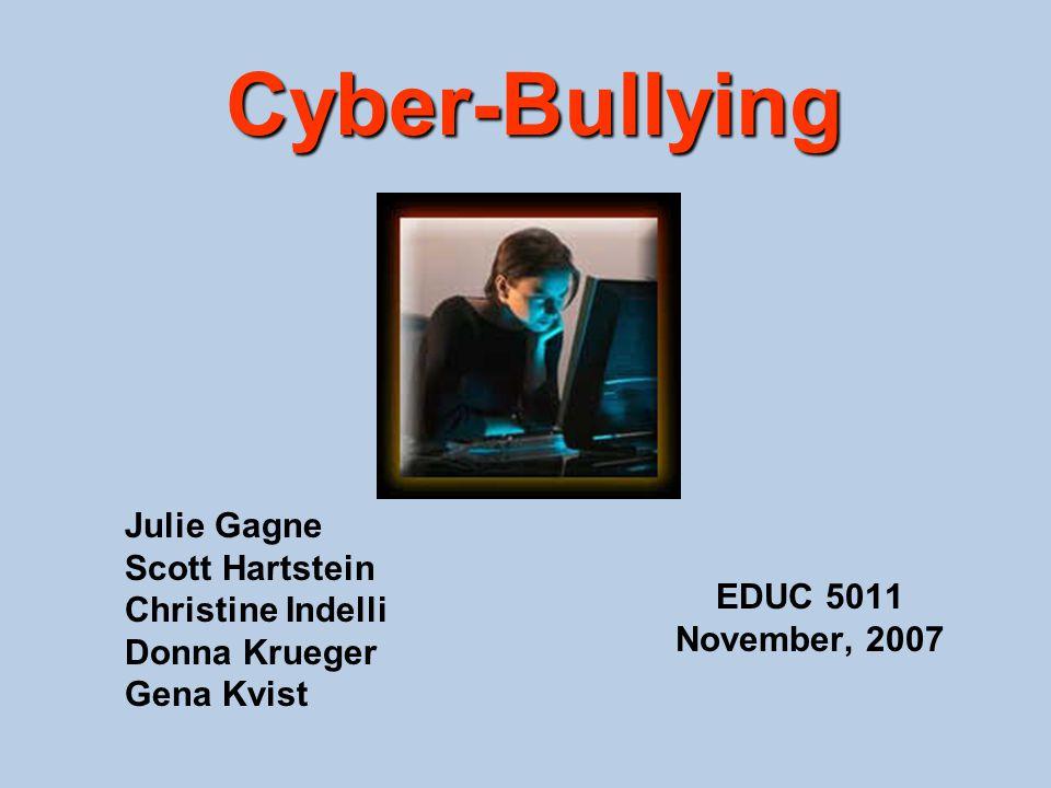 Cyber-Bullying EDUC 5011 November, 2007 Julie Gagne Scott Hartstein Christine Indelli Donna Krueger Gena Kvist