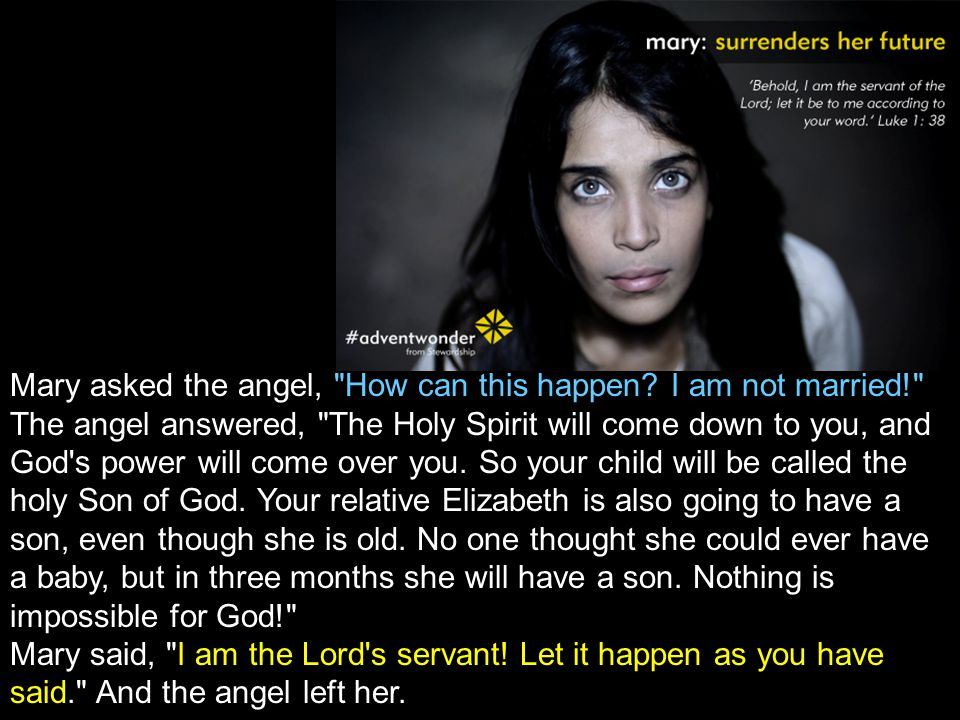 Mary asked the angel, How can this happen.