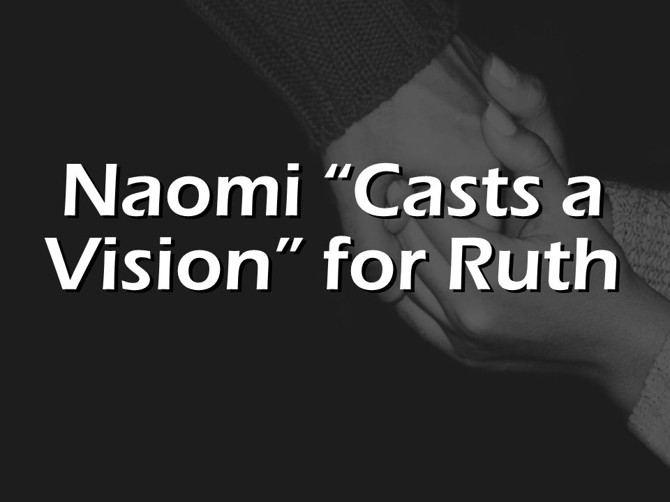 Naomi Casts a Vision for Ruth
