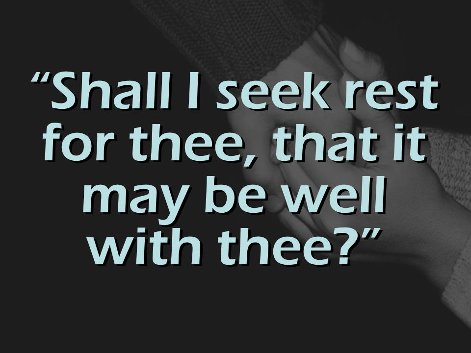 Shall I seek rest for thee, that it may be well with thee