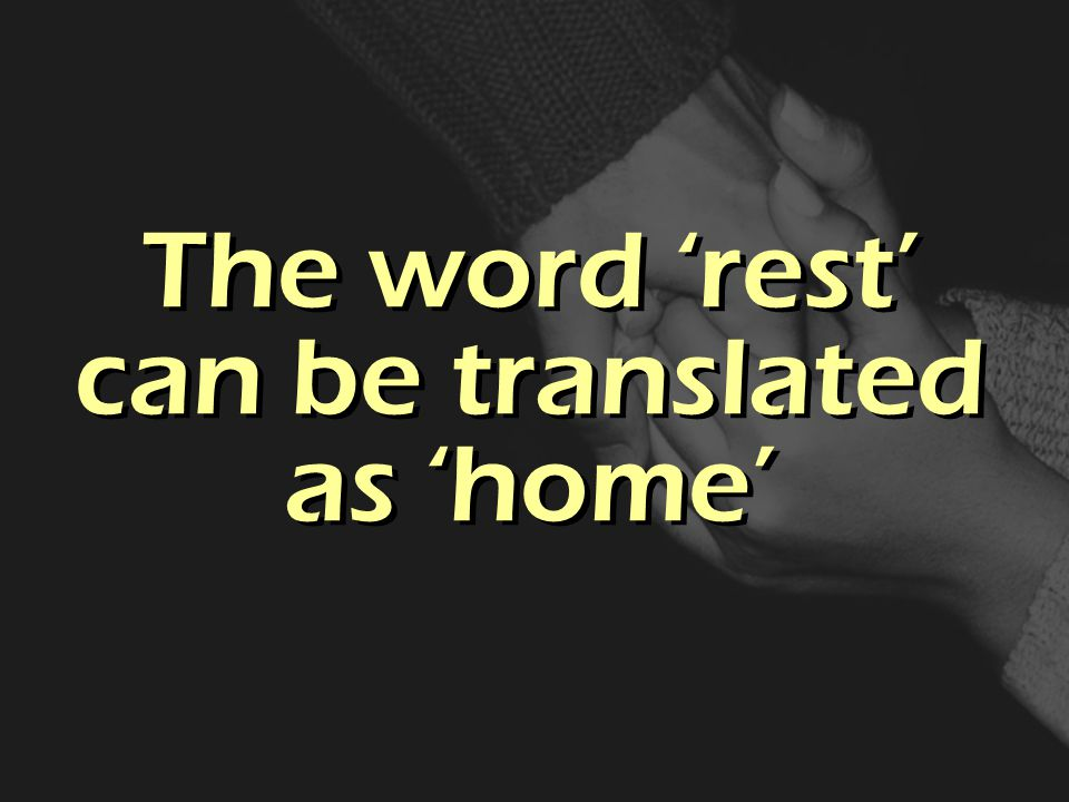 The word 'rest' can be translated as 'home'