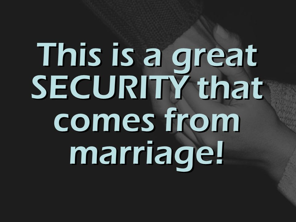 This is a great SECURITY that comes from marriage!