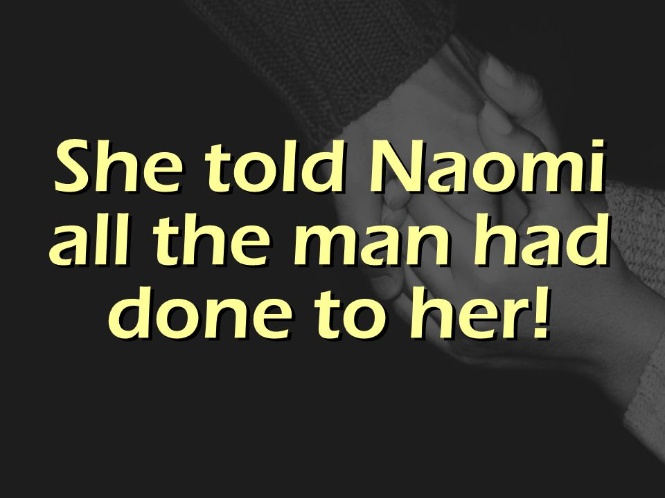 She told Naomi all the man had done to her!