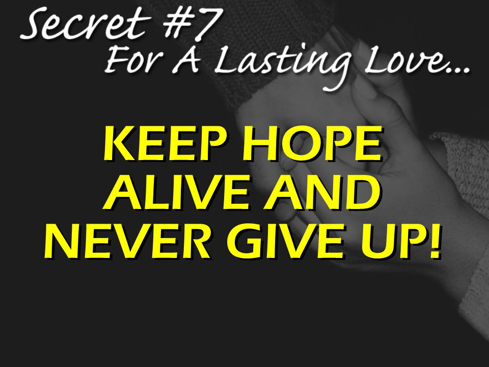 KEEP HOPE ALIVE AND NEVER GIVE UP!