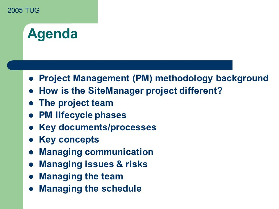 2005 TUG Project Execution and Control Managing Communication Weekly Project Status Meeting Suggestions for effective meetings – Start on time, end on time – Invite representatives, not the entire team – Follow the meeting agenda … do NOT jump to the issues first.