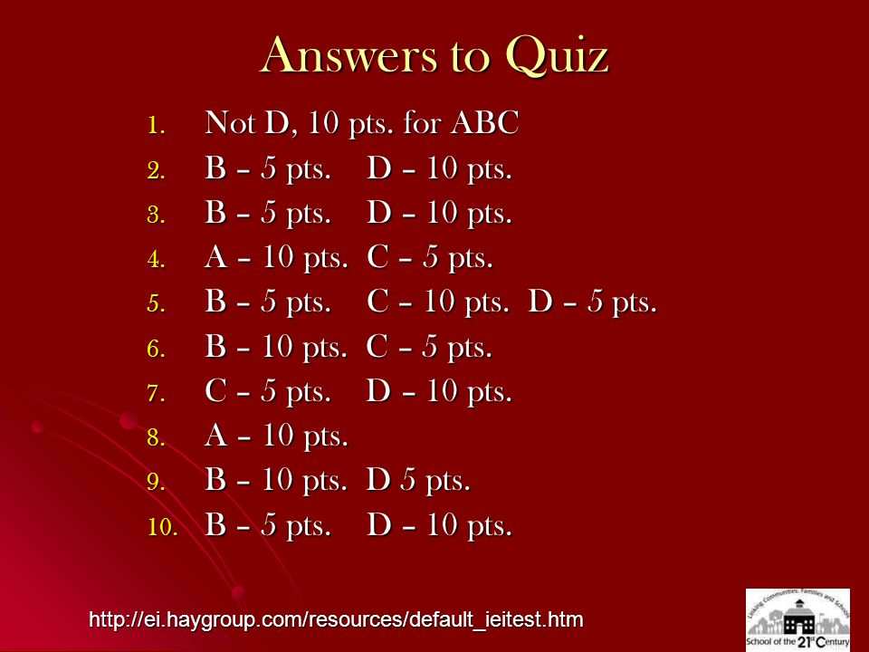 Answers to Quiz 1. Not D, 10 pts. for ABC 2. B – 5 pts. D – 10 pts. 3. B – 5 pts. D – 10 pts. 4. A – 10 pts. C – 5 pts. 5. B – 5 pts. C – 10 pts. D –