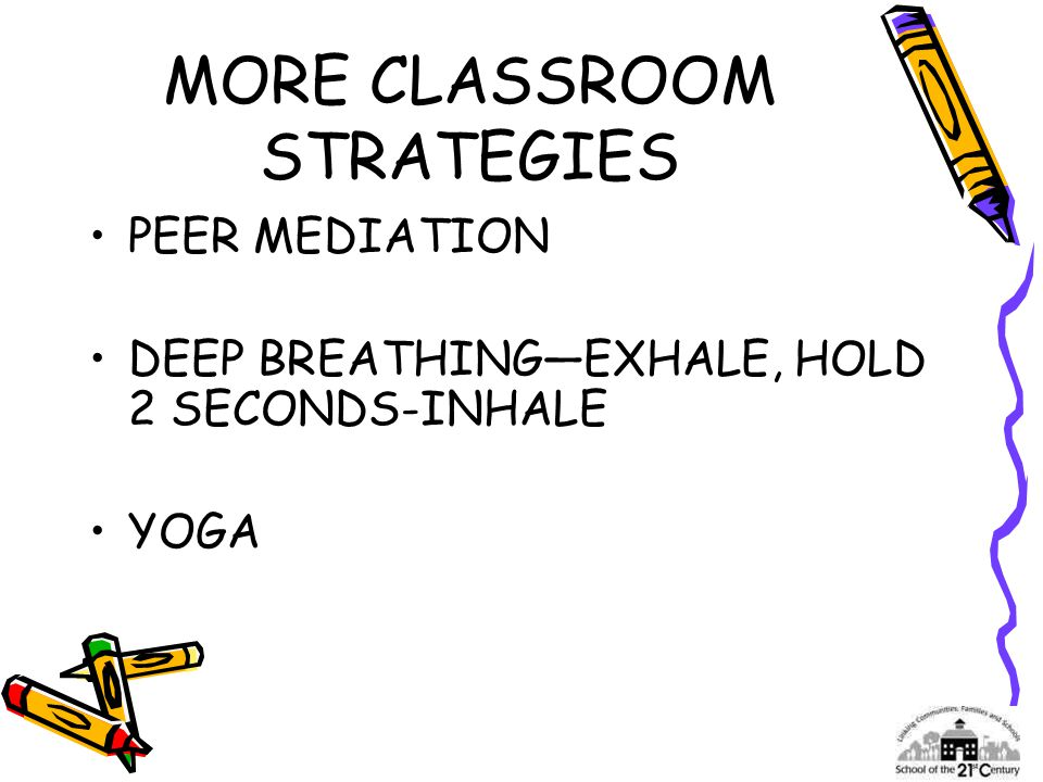 MORE CLASSROOM STRATEGIES PEER MEDIATION DEEP BREATHING—EXHALE, HOLD 2 SECONDS-INHALE YOGA