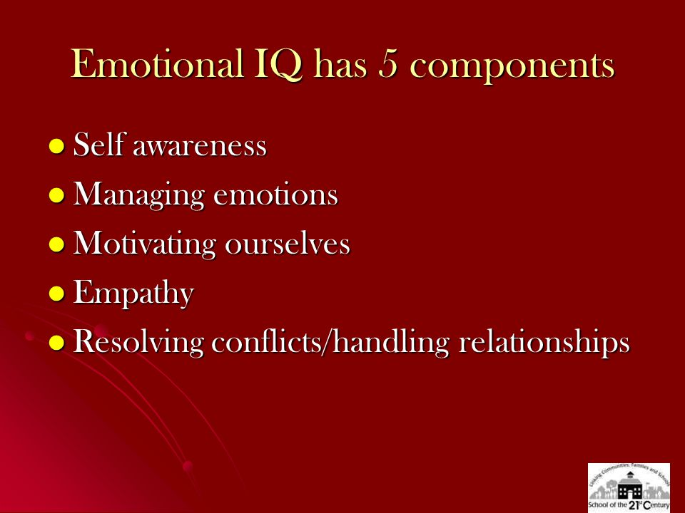 Emotional IQ has 5 components Self awareness Managing emotions Motivating ourselves Empathy Resolving conflicts/handling relationships