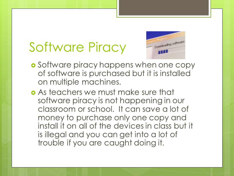 Software Piracy  Software piracy happens when one copy of software is purchased but it is installed on multiple machines.