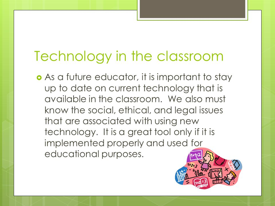 Technology in the classroom  As a future educator, it is important to stay up to date on current technology that is available in the classroom.