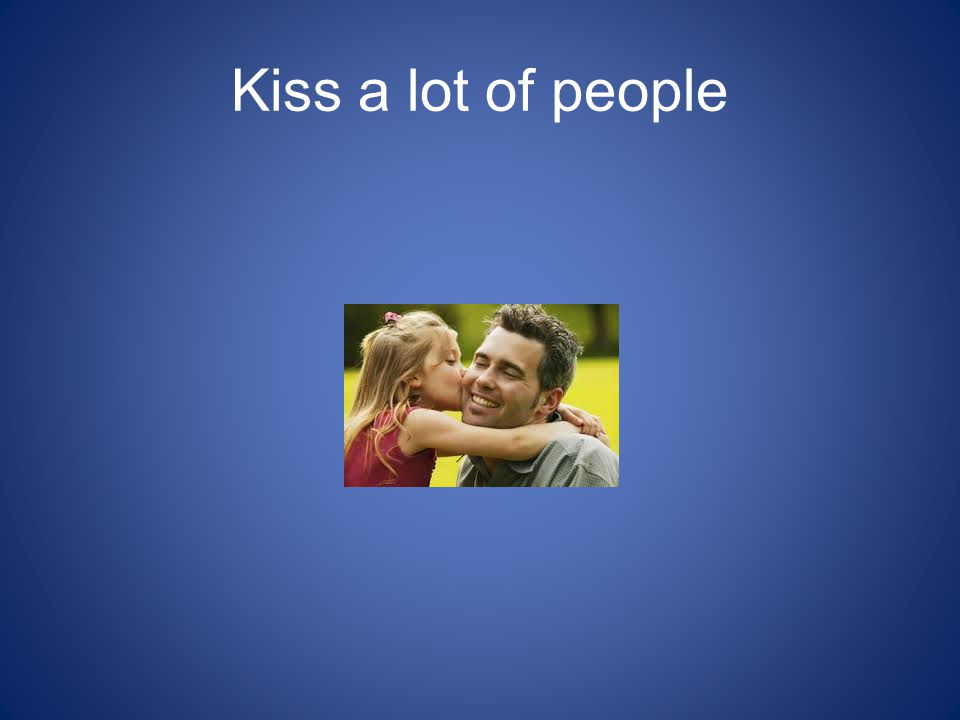 Kiss a lot of people