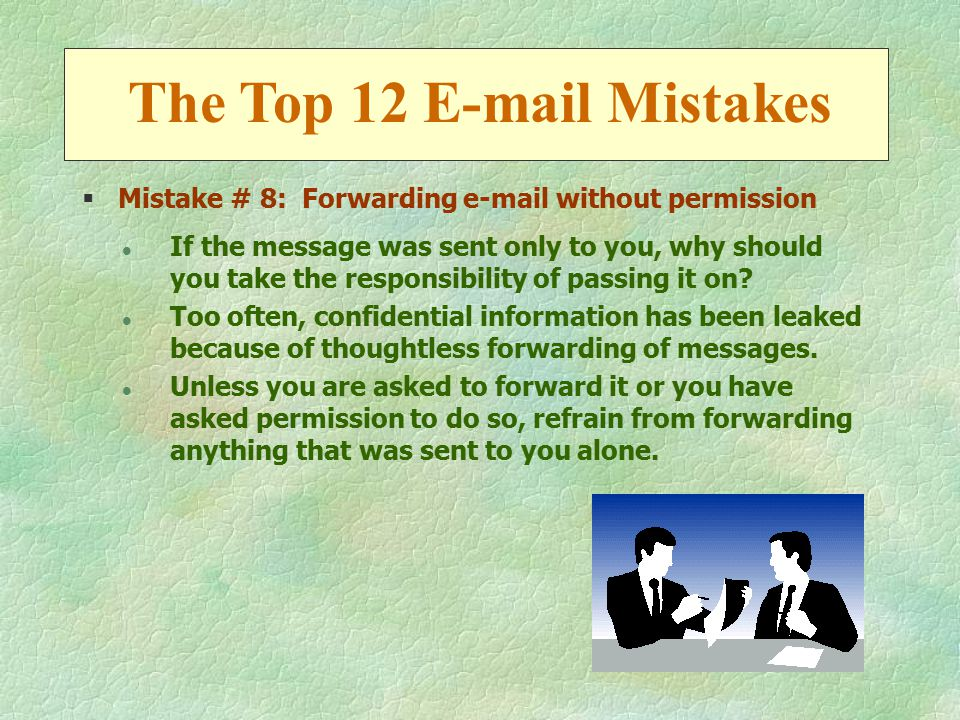 §Mistake # 9: Thinking no one else will read your e-mail Once your e-mail has left your mailbox, you don ' t know who ' s going to read it or where else it will end up.