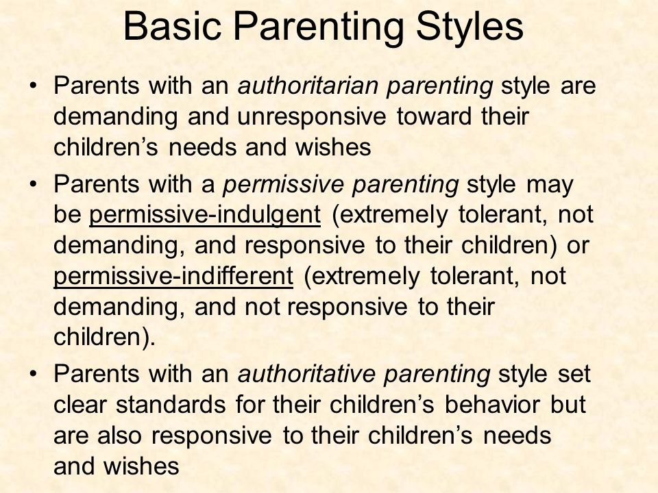 Basic Parenting Styles Parents with an authoritarian parenting style are demanding and unresponsive toward their children's needs and wishes Parents with a permissive parenting style may be permissive-indulgent (extremely tolerant, not demanding, and responsive to their children) or permissive-indifferent (extremely tolerant, not demanding, and not responsive to their children).