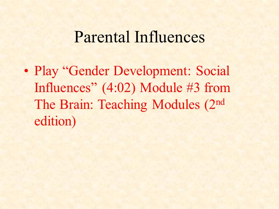 Parental Influences Play Gender Development: Social Influences (4:02) Module #3 from The Brain: Teaching Modules (2 nd edition)