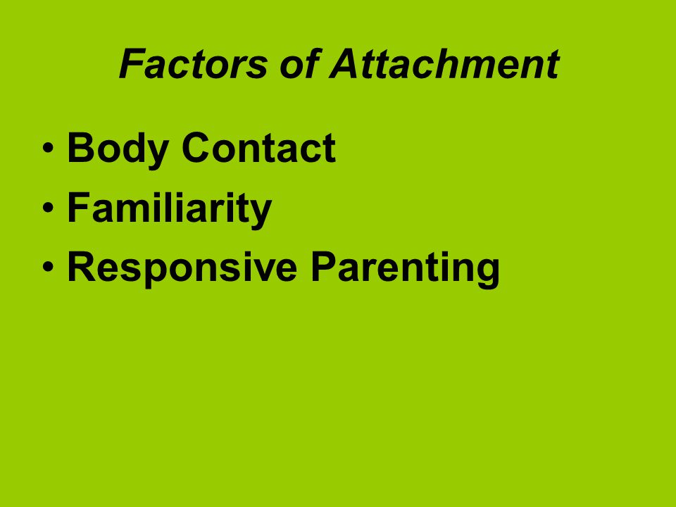 Factors of Attachment Body Contact Familiarity Responsive Parenting