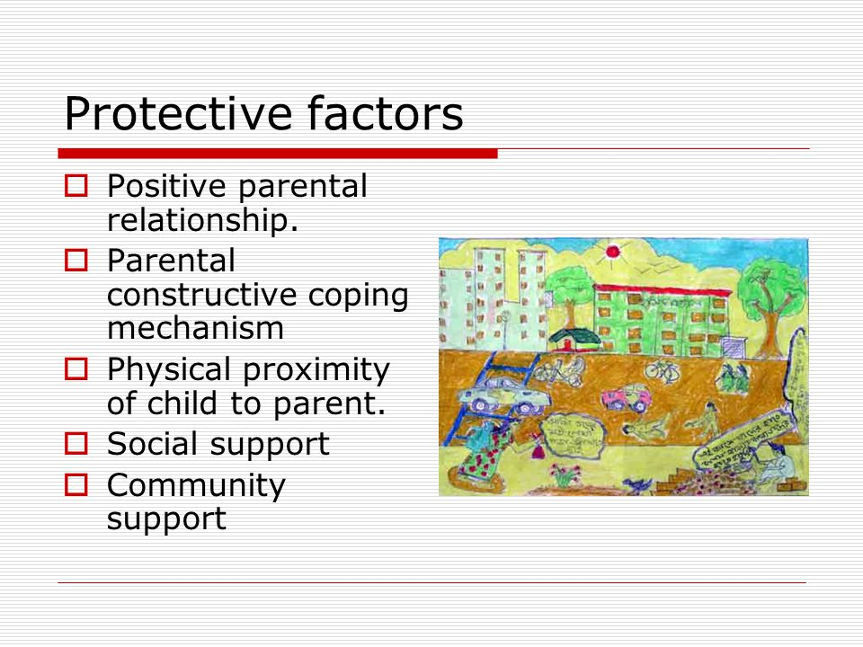 Protective factors  Positive parental relationship.