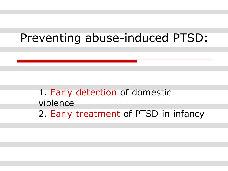 Preventing abuse-induced PTSD: 1. Early detection of domestic violence 2.