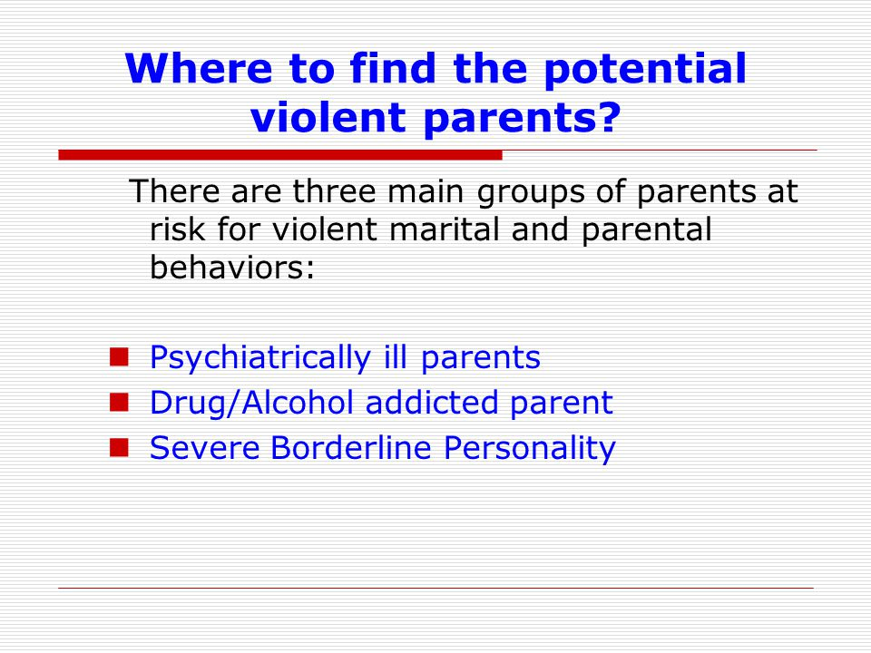 Where to find the potential violent parents.