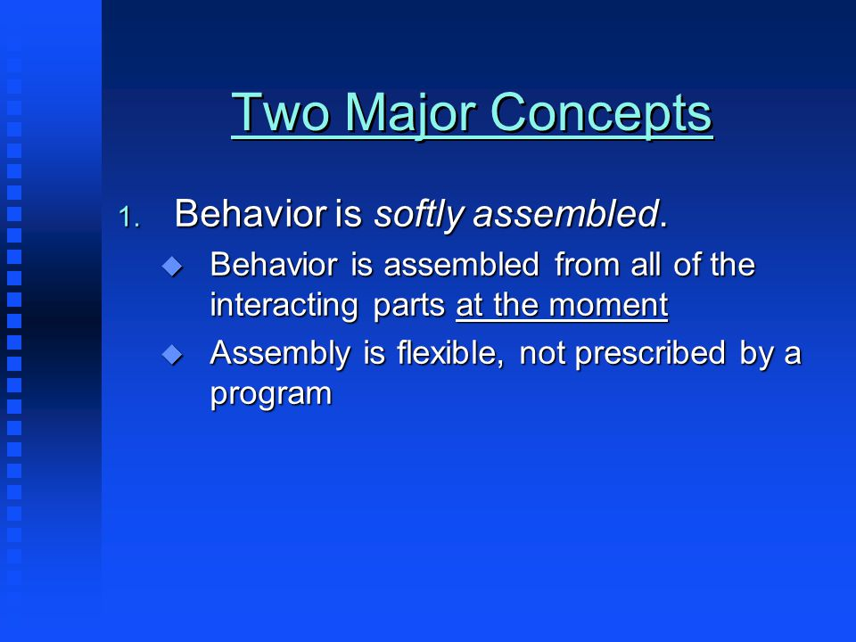 Two Major Concepts 1. Behavior is softly assembled.