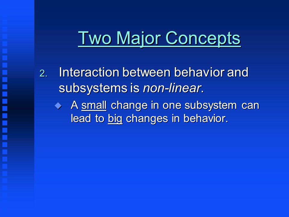 Two Major Concepts 2. Interaction between behavior and subsystems is non-linear.