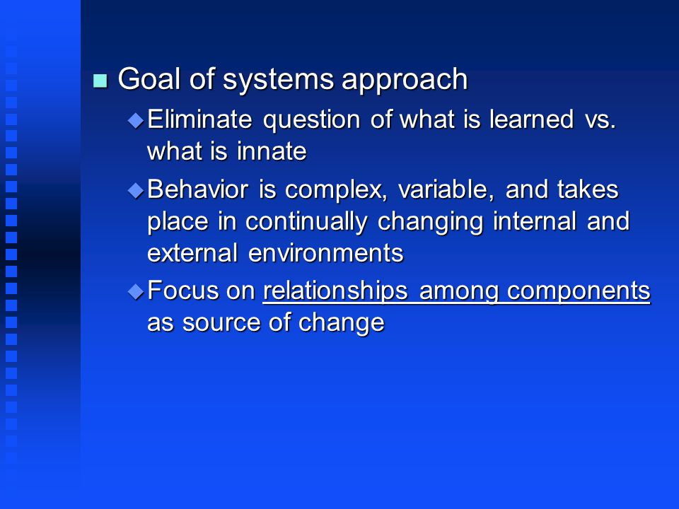 The Mind-as-Mountain Stream Metaphor n Behavior is the product of multiple, contributing influences n Each of which has a history n No distinction between real-time behavior and lifetime processes that contribute to it n Behavior is constructed by its own history and systemwide activity n Form is a product of process