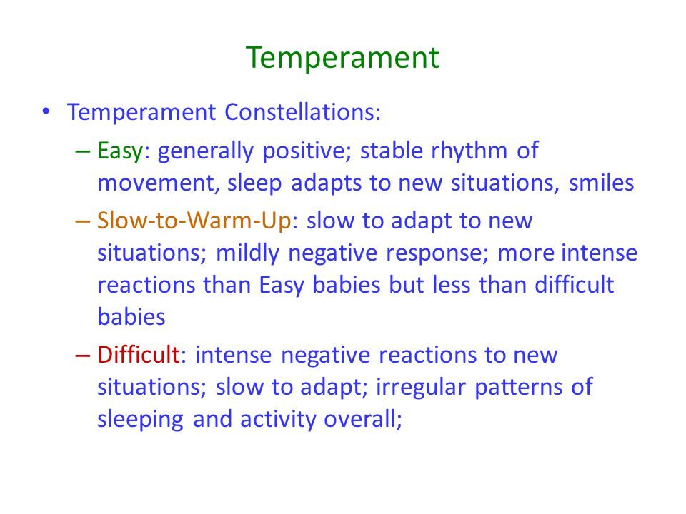 Temperament Temperament Constellations: – Easy: generally positive; stable rhythm of movement, sleep adapts to new situations, smiles – Slow-to-Warm-U