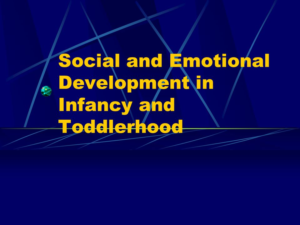 Social and Emotional Development in Infancy and Toddlerhood
