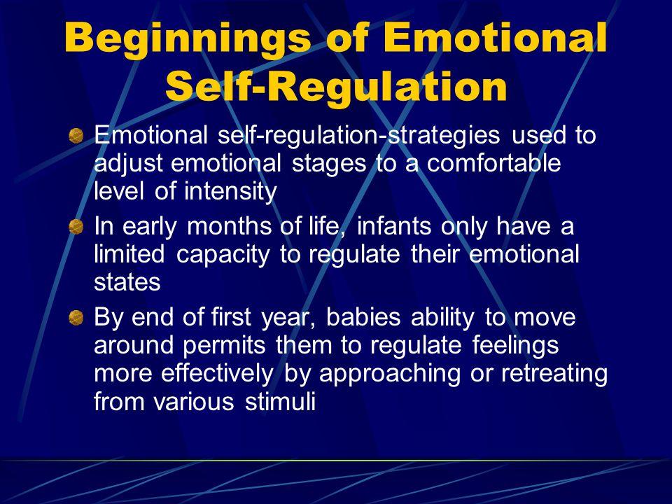 Beginnings of Emotional Self-Regulation Emotional self-regulation-strategies used to adjust emotional stages to a comfortable level of intensity In ea