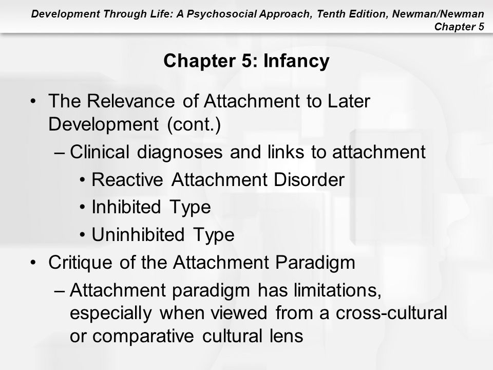 Development Through Life: A Psychosocial Approach, Tenth Edition, Newman/Newman Chapter 5 Chapter 5: Infancy The Relevance of Attachment to Later Deve