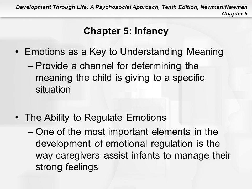Development Through Life: A Psychosocial Approach, Tenth Edition, Newman/Newman Chapter 5 Chapter 5: Infancy Emotions as a Key to Understanding Meanin