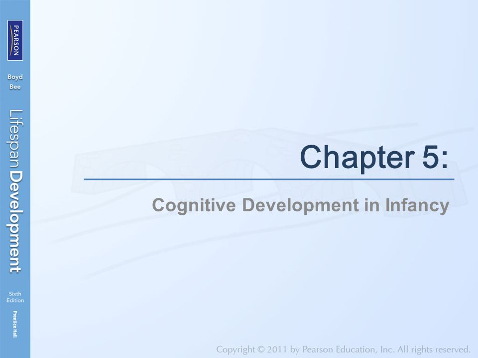 Cognitive Development in Infancy Chapter 5: