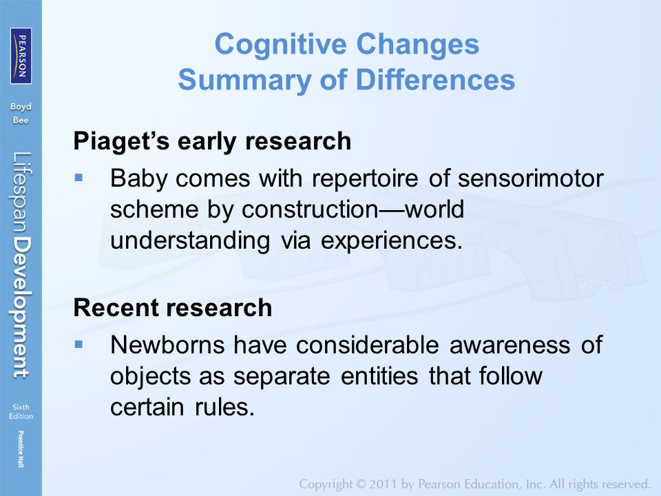 Cognitive Changes Summary of Differences Piaget's early research  Baby comes with repertoire of sensorimotor scheme by construction—world understandi