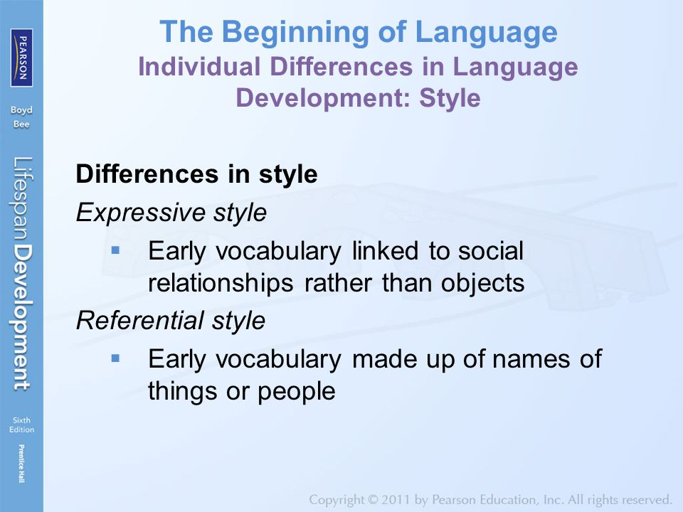 The Beginning of Language Individual Differences in Language Development: Style Differences in style Expressive style  Early vocabulary linked to soc