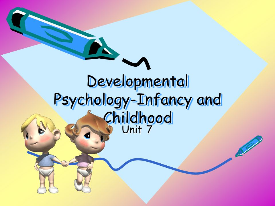 Developmental Psychology The study of YOU from womb to tomb.