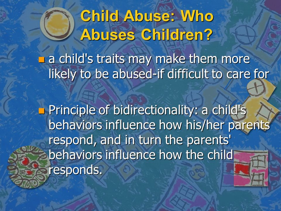 Child Abuse: Who Abuses Children.