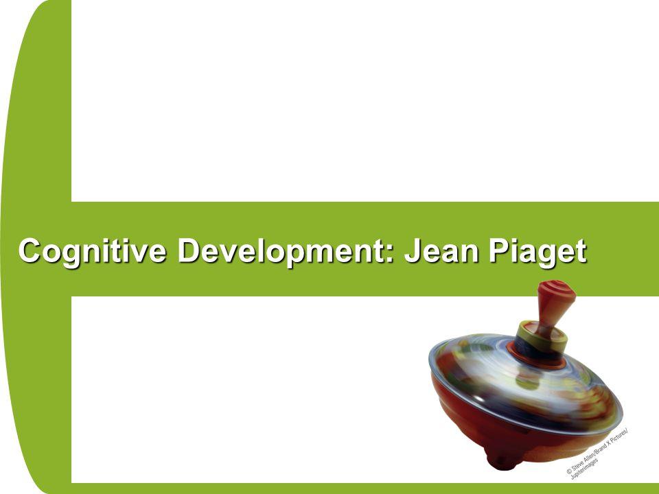 Cognitive Development: Jean Piaget