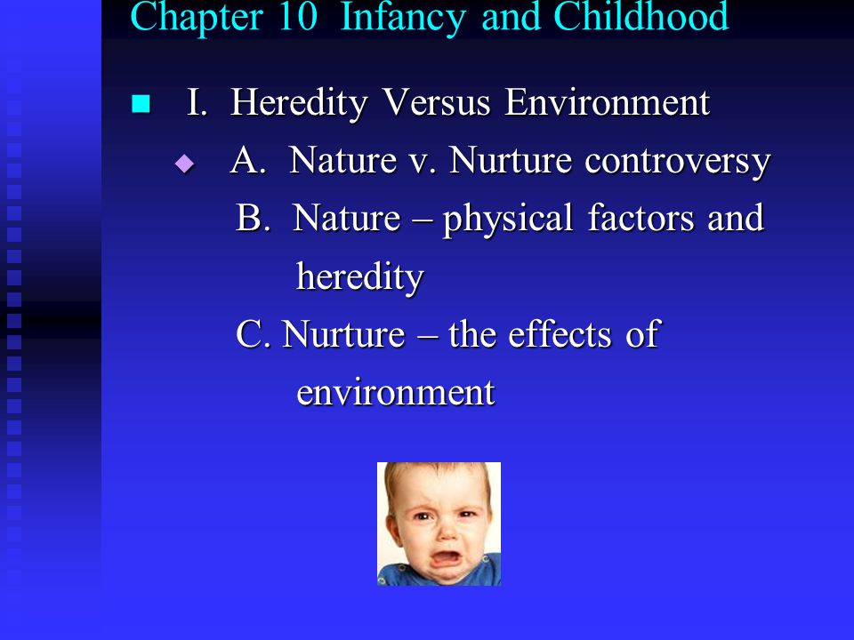 Chapter 10 Infancy and Childhood I. Heredity Versus Environment I.
