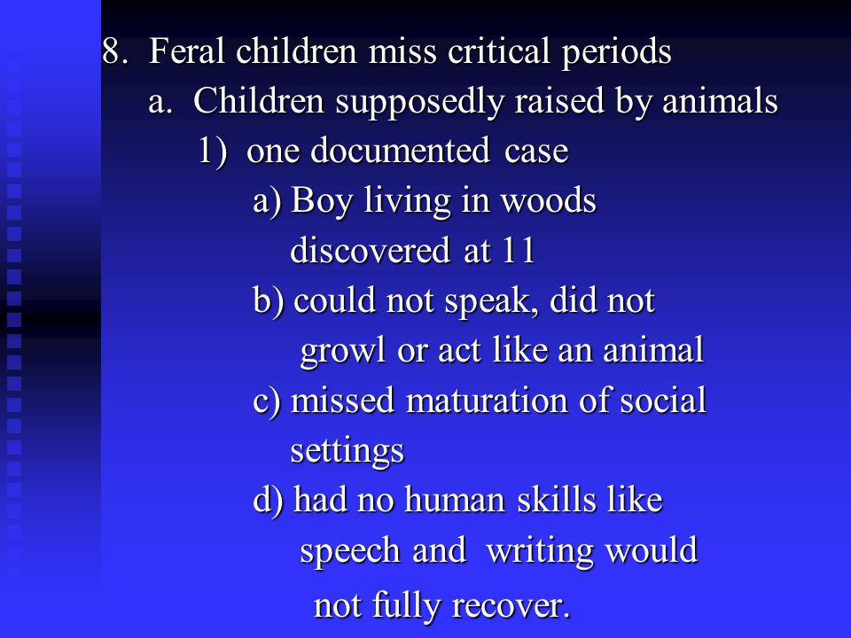 8. Feral children miss critical periods a. Children supposedly raised by animals a.