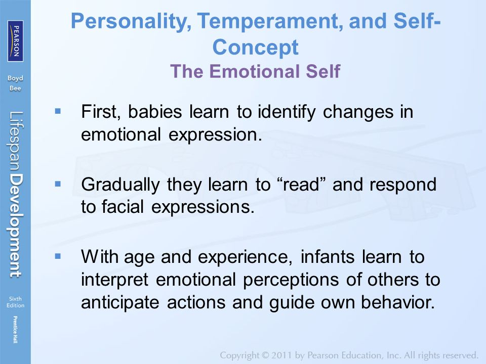 Personality, Temperament, and Self- Concept The Emotional Self  First, babies learn to identify changes in emotional expression.