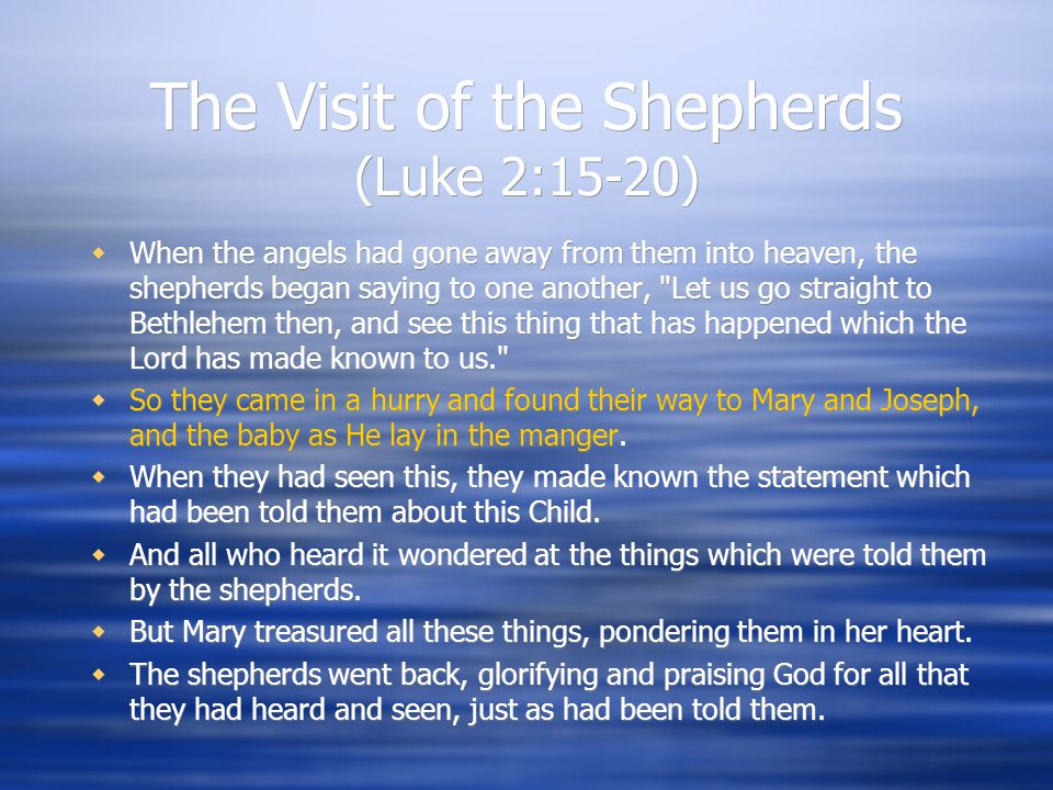 The Visit of the Shepherds (Luke 2:15-20)  When the angels had gone away from them into heaven, the shepherds began saying to one another,
