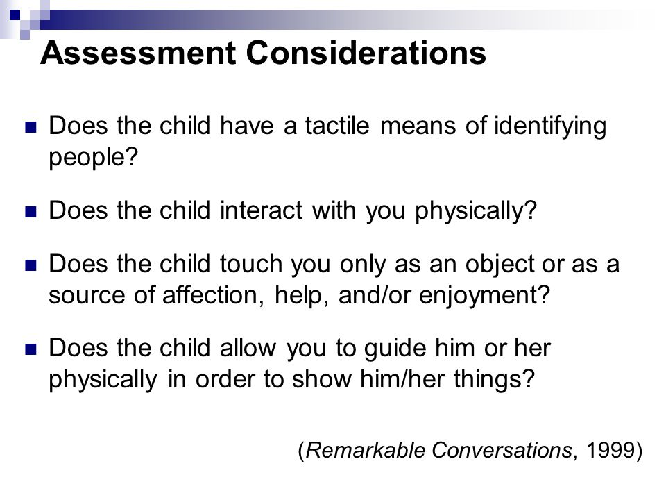 Assessment Considerations How well does the child use his or her hands? Is the child alert to vibration and touch? Does the child handle objects with